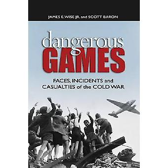 Dangerous Games - Faces - Incidents - and Casualties of the Cold War b