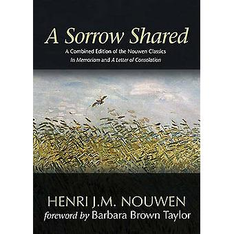 A Sorrow Shared - A Combined Edition of the Nouwen Classics in Memoria