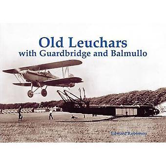 Old Leuchars with Guardbridge and Balmullo by Edward Robinson - 97818