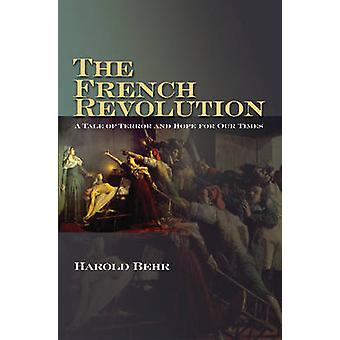 The French Revolution - A Tale of Terror & Hope for Our Times by Harol