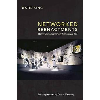 Networked Reenactments - Stories Transdisciplinary Knowledges Tell by