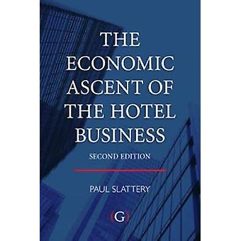 The Economic Ascent of the Hotel Business (New edition) by Paul Slatt