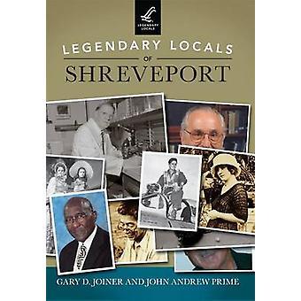 Legendary Locals of Shreveport by Gary D Joiner - John Andrew Prime -