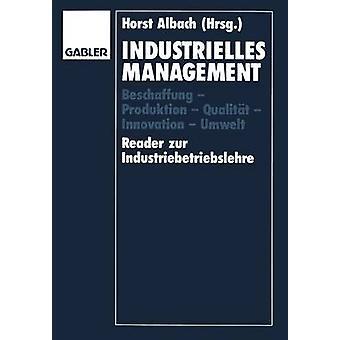 Industrielles Management Beschaffung Produktion Qualitt inovação Umwelt Reader Zur Industriebetriebslehre by Albach & Horst