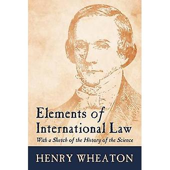 Elements of International Law by Wheaton & Henry