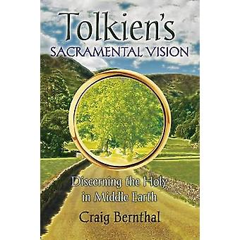 Tolkiens Sacramental Vision Discerning the Holy in Middle Earth by Bernthal & Craig