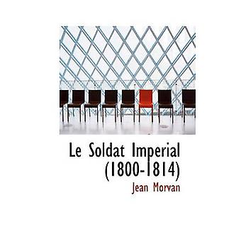 Le Soldat Imperial (1800-1814) by Le Soldat Imperial (1800-1814) - 97