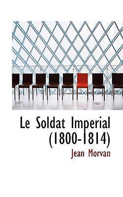 Le Soldat Imperial (1800-1814) by Le Soldat Imperial (1800-1814) - 97