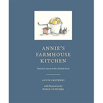 AnnieS boerderij keuken Seizoensgebonden menu's met een Frans hart door Annie Smithers & geïllustreerd door Robin Cowcher