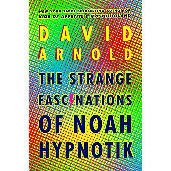 Konstiga fascinationer av Noah Hypnotik av David Arnold