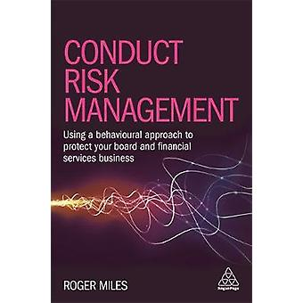 Conduct Risk Management Using a Behavioural Approach to Protect Your Board and Financial Services Business by Miles & Roger