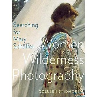 Searching for Mary SCHaFfer - Women Wilderness Photography by Colleen