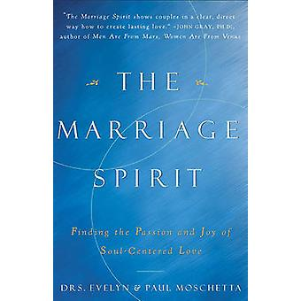 The Marriage Spirit Finding the Passion and Joy of SoulCentered Love by Moschetta & Evelyn