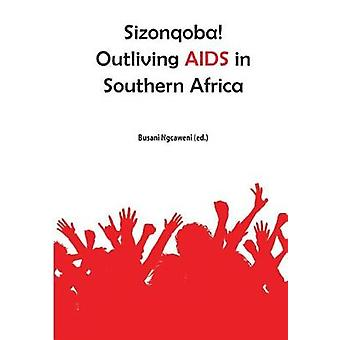Sizonqoba Outliving AIDS in Southern Africa by Ngcaweni & Busani