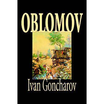 Oblomov by Ivan Goncharov Fiction by Goncharov & Ivan