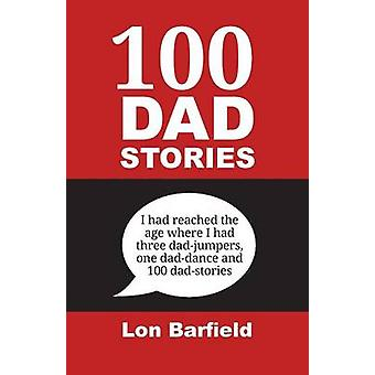 100 Dad Stories by Barfield & Lon