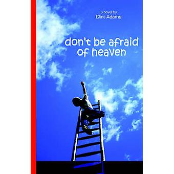 Dont Be Afraid of Heaven by Adams & Clint