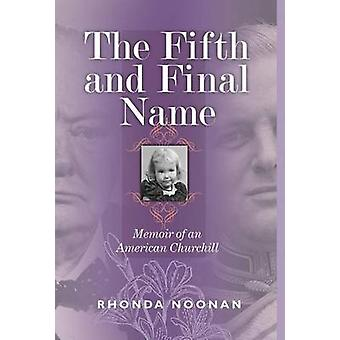 The Fifth and Final Name Memoir of an American Churchill by Noonan & Rhonda J.