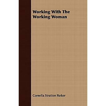 Working With The Working Woman by Parker & Cornelia Stratton