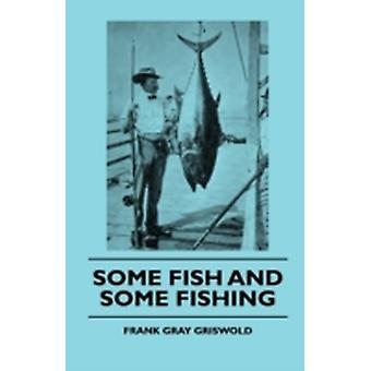 Some Fish And Some Fishing by Griswold & Frank Gray