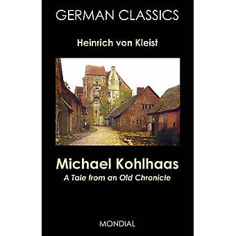 Michael Kohlhaas A Tale from an Old Chronicle German Classics by Kleist & Heinrich Von