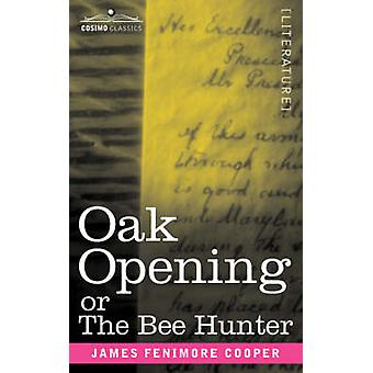 Oak Openings or the Bee Hunter by Cooper & James Fenimore