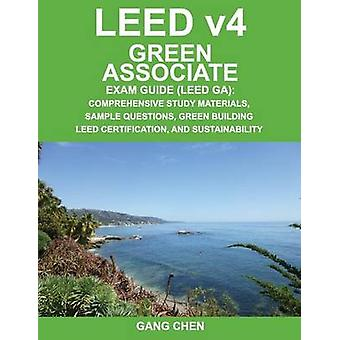 Leed V4 Green Associate Exam Guide Leed Ga Comprehensive Study Materials Sample Questions Green Building Leed Certification and Sustainability by Chen & Gang