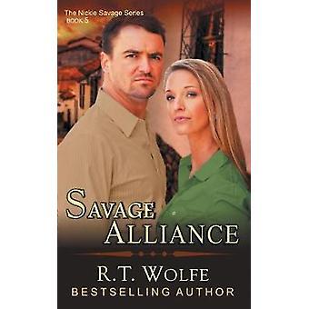 Savage Alliance The Nickie Savage Series Book 5 by Wolfe & R.T.