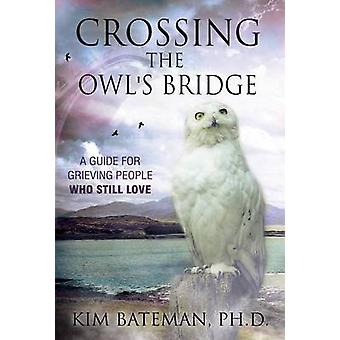 Crossing the Owls Bridge A Guide for Grieving People Who Still Love by Bateman & Kim