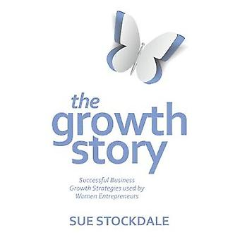 The Growth Story  Successful Business Growth Strategies Used by Women Entrepreneurs by Stockdale & Sue