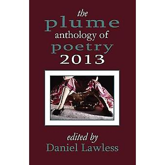 The Plume Anthology of Poetry 2013 by Lawless & Daniel