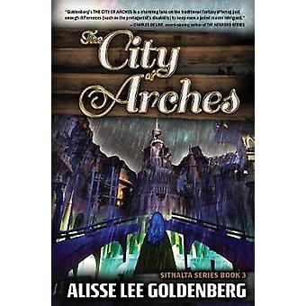 The City of Arches Sitnalta Series Book 3 by Goldenberg & Alisse  Lee