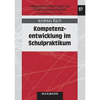 Kompetenzentwicklung im SchulpraktikumAusma und zeitliche Stabilitt von Lerneffekten hochschulischer Praxisphasen by Bach & Andreas