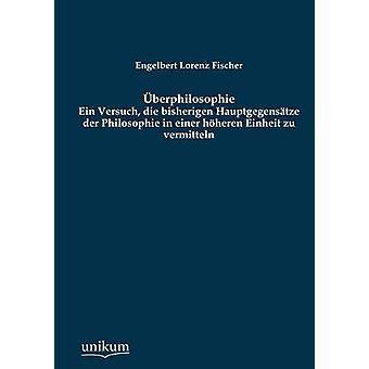 Uberphilosophie by Fischer & Engelbert Lorenz