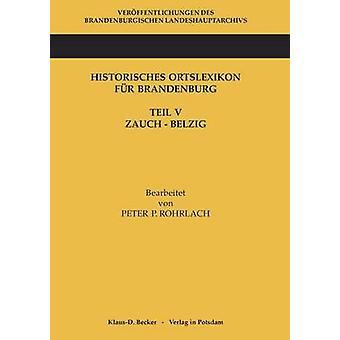 Historisches Ortslexikon fr Brandenburg Teil V ZauchBelzig by Rohrlach & Peter P.