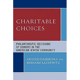 Charitable Choices Philanthropic Decisions of Donors in the American Jewish Community by Dashefsky & Arnold