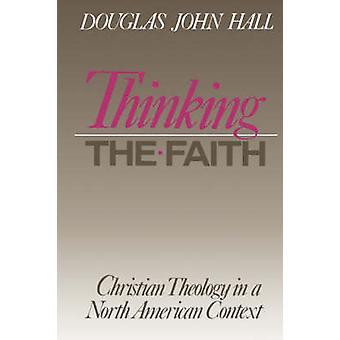 Thinking the Faith by Hall & Douglas John