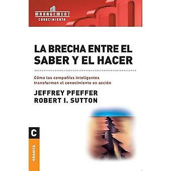 La brecha entre el saber y el hacer by Pfeffer & Jeffrey