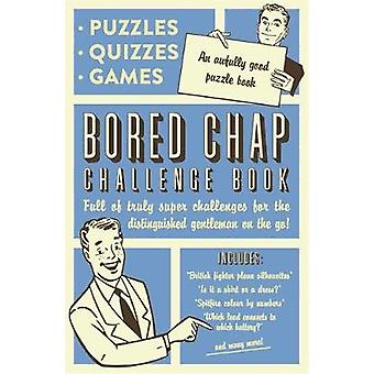 The Bored Chap Awfully Good Puzzles Quizzes and Games Full of truly super challenges for the distinguished gentleman on the go by Collaborate Agency