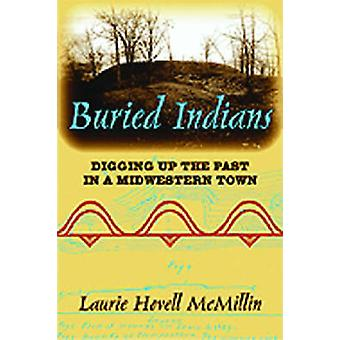 Buried Indians - Digging Up the Past in a Midwestern Town by Laurie Ho