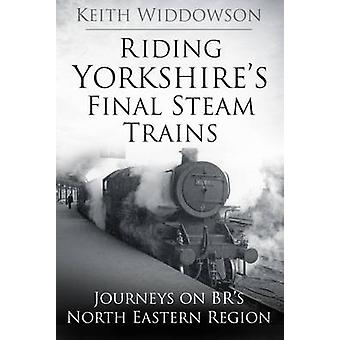 Riding Yorkshire's Final Steam Trains - Journeys on Br's North Eastern