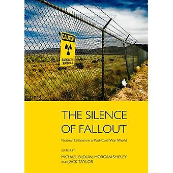 Silence of Fallout - Nuclear Criticism in a Post-Cold War World by Mic