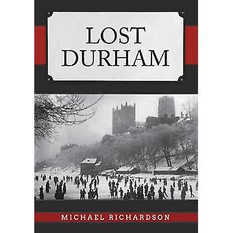 Lost Durham by Michael Richardson - 9781445691312 Book