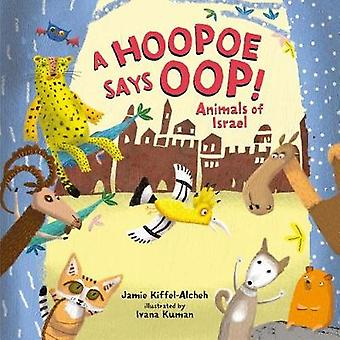 A Hopoe says OOP! - Animals of Israel by Jamie Kiffel-Alcheh - 9781541