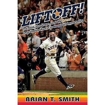 Liftoff! - The Tank - the Storm - and the Astros' Improbable Ascent to