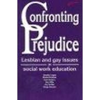 Confronting Prejudice - Lesbian and Gay Issues in Social Work Educatio