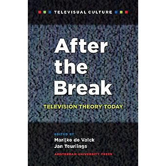 After the Break - Television Theory Today by Marijke de Valck - 978908