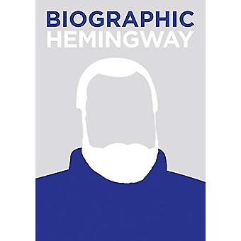 Biographic - Hemingway - Great Lives in Graphic Form by Jamie Pumfrey -