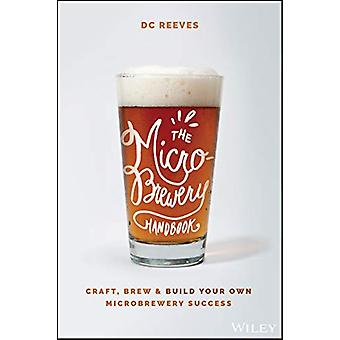 The Microbrewery Handbook - Craft - Brew - and Build Your Own Microbre