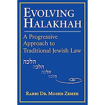 Evolving Halakhah - A Progressive Approach to Traditional Jewish Law b